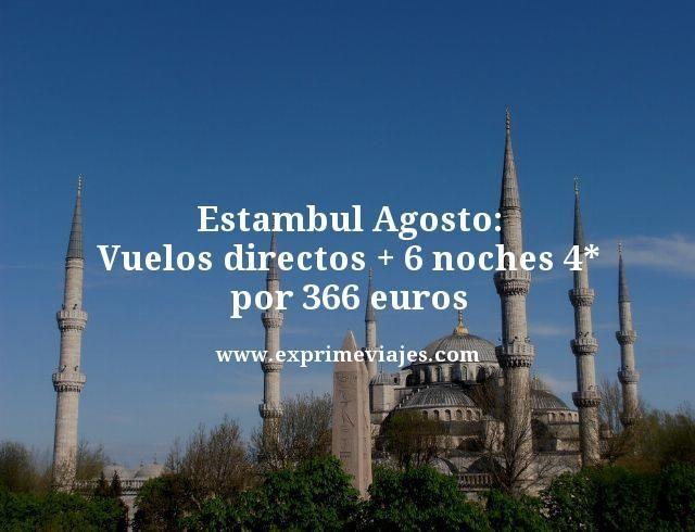 ESTAMBUL AGOSTO: VUELOS DIRECTOS + 6 NOCHES 4* POR 366EUROS