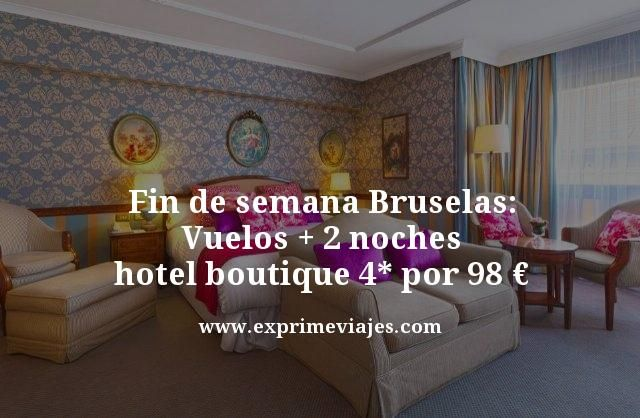 fin de semana bruselas vuelos mas 2 noches hotel boutique 4 estrellas por 98 euros