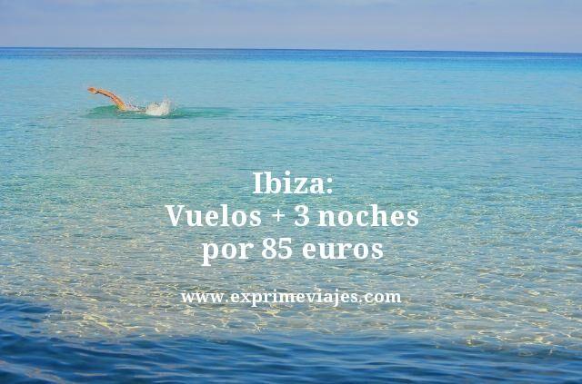 ibiza vuelos mas 3 noches por 85 euros