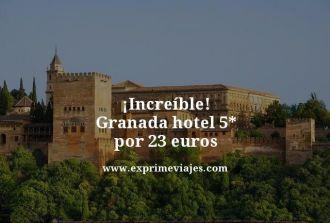increíble granada hotel 5 estrellas por 23 euros