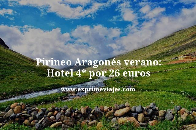 Pirineos aragonés verano hotel 4 estrellas por 26 euros