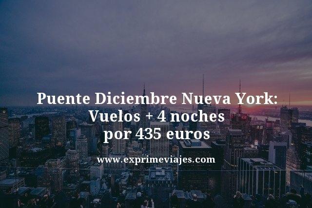 NUEVA YORK PUENTE DICIEMBRE: VUELOS + 4 NOCHES POR 435EUROS