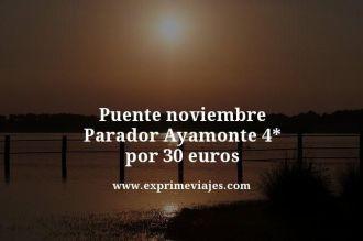 puente noviembre parador Ayamonte 4 estrellas por 30 euros