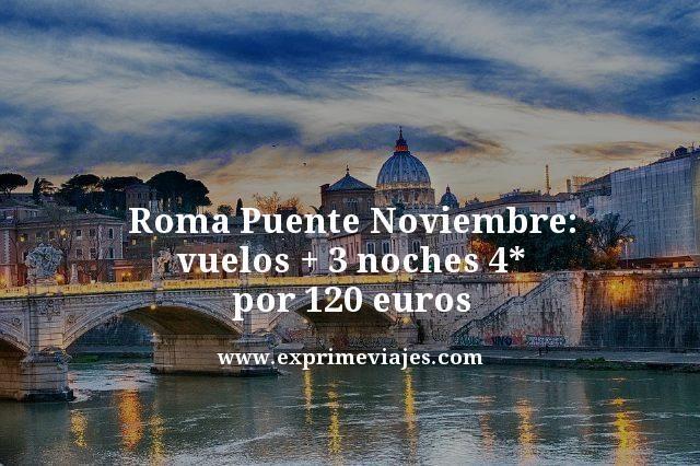roma puente noviembre vuelos mas 3 noches 4 estrellas por 120 euros