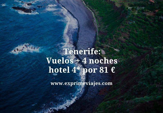 Tenerife vuelos mas 4 noches hotel 4 estrellas por 81 euros