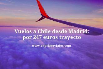 vuelos a chile desde madrid por 247 euros trayecto