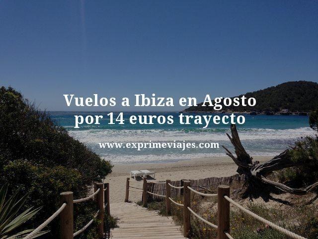 vuelos a ibiza en agosto por 14 euros trayecto