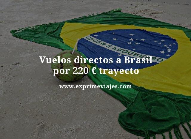 VUELOS DIRECTOS A BRASIL POR 220EUROS TRAYECTO