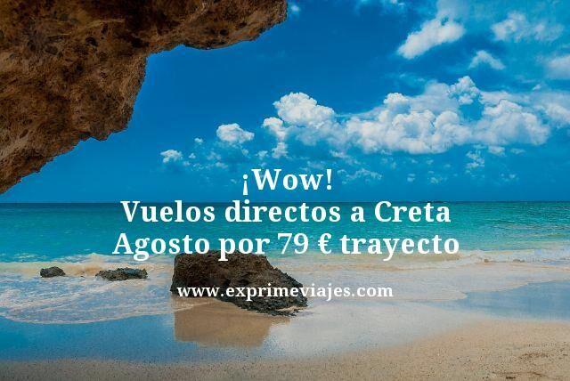 wow vuelos directos a creta agosto por 79 euros trayecto