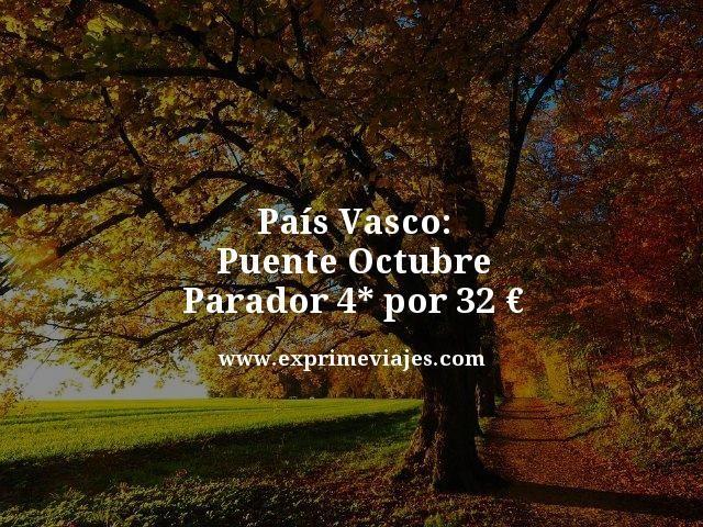 PAÍS VASCO PUENTE OCTUBRE: PARADOR 4* POR 32EUROS