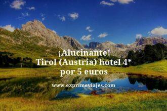 alucinante tirol austria hotel 4 estrellas por 5 euros