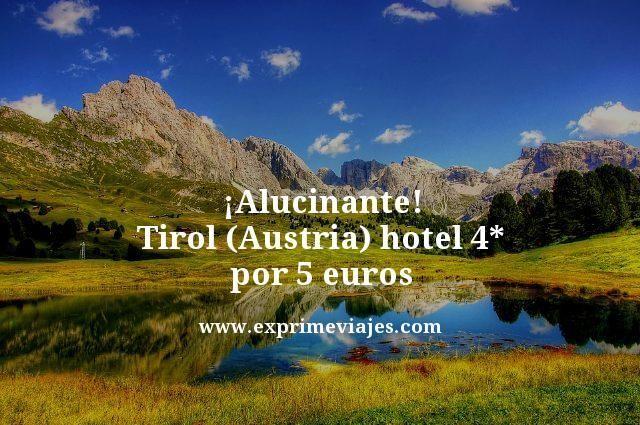 ¡ALUCINANTE! TIROL (AUSTRIA): HOTEL SPA 4* POR 5EUROS
