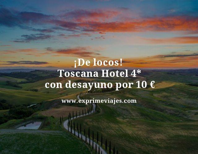¡DE LOCOS! TOSCANA: HOTEL 4* CON DESAYUNO POR 10EUROS