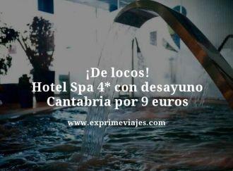 de locos hotel spa 4 estrellas con desayuno Cantabria por 9 euros