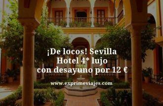 de locos Sevilla hotel 4 estrellas lujo con desayuno por 12 euros