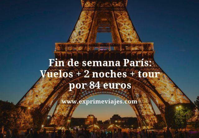 FIN DE SEMANA PARÍS: VUELOS + 2 NOCHES + TOUR POR 84EUROS