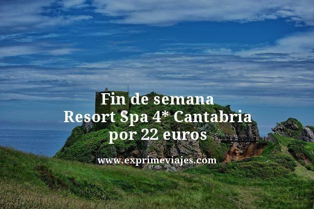 fin de semana resort spa 4 estrellas Cantabria por 22 euros
