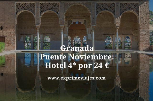 granada puente noviembre hotel 4 estrellas por 24 euros