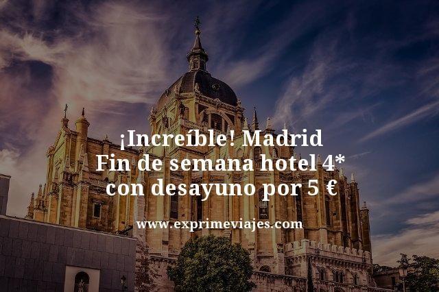 increíble madrid fin de semana hotel 4 estrellas con desayuno por 5 euros