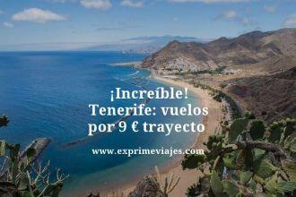 increíble tenerife vuelos por 9 euros trayecto