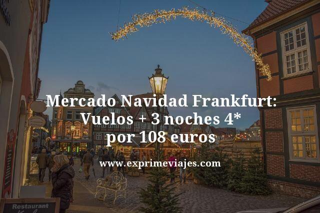 MERCADOS NAVIDAD FRANKFURT: VUELOS + 3 NOCHES 4* POR 108EUROS
