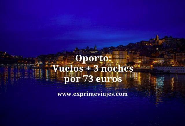 oporto vuelos mas 3 noches por 73 euros