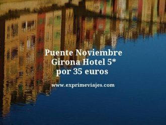 puente noviembre girona hotel 5 estrellas por 35 euros