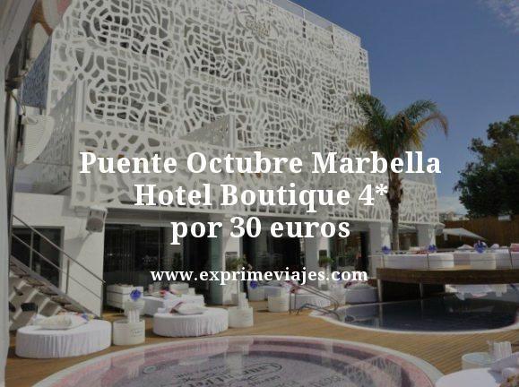 PUENTE OCTUBRE MARBELLA: HOTEL BOUTIQUE 4* POR 30EUROS