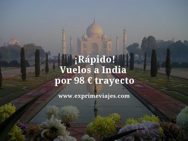 ¡RÁPIDO! VUELOS A INDIA POR 98EUROS TRAYECTO