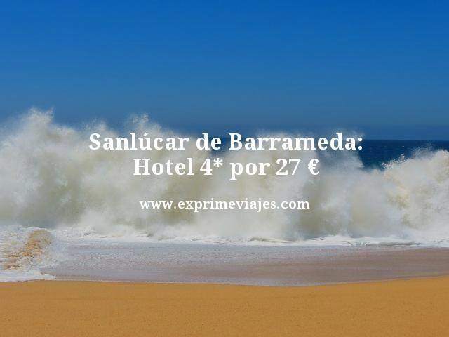 SANLUCAR DE BARRAMEDA: HOTEL 4* POR 27EUROS