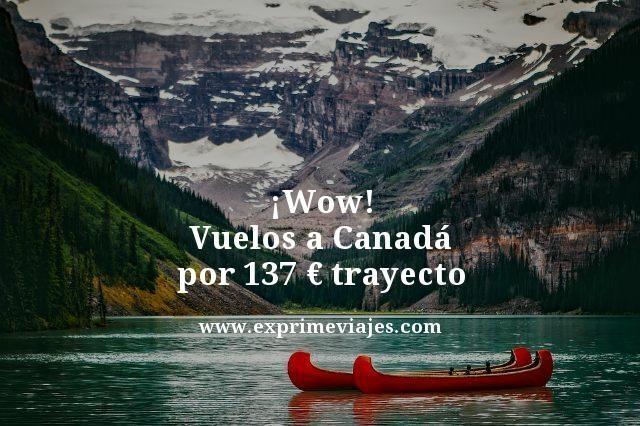 ¡WOW! VUELOS A CANADÁ POR 137EUROS TRAYECTO