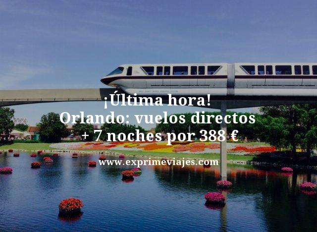 ¡ÚLTIMA HORA! ORLANDO: VUELOS DIRECTOS + 7 NOCHES POR 388EUROS