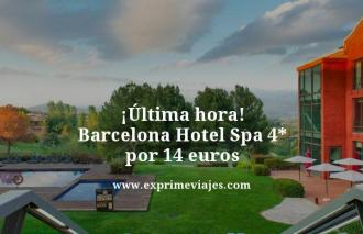 ultima hora barcelona hotel spa 4 estrellas por 14 euros