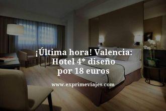 ultima hora hotel 4 estrellas diseño valencia por 18 euros