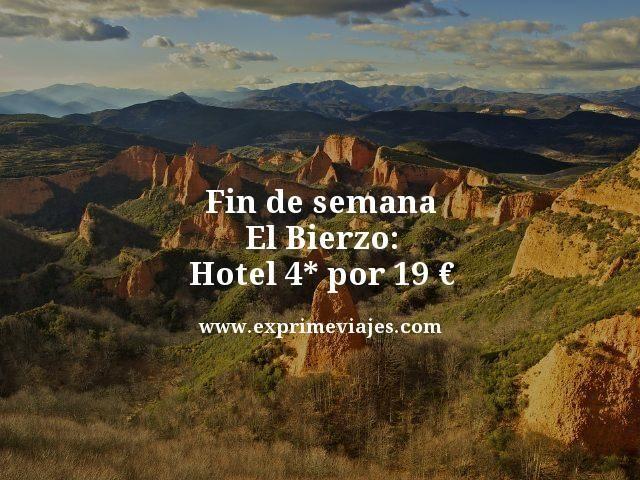 fin de semana el bierzo hotel 4 estrellas por 19 euros