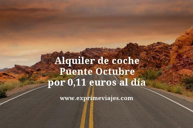 ALQUILER DE COCHE PUENTE OCTUBRE POR 0,11€ AL DÍA