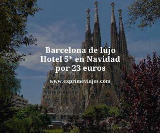 barcelona de lujo hotel 5 estrellas en navidad por 23 euros