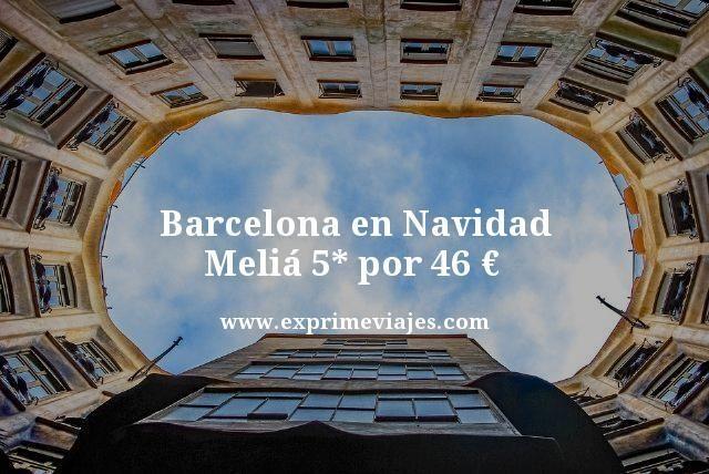 barcelona en navidad Melia 5 estrellas por 46 euros