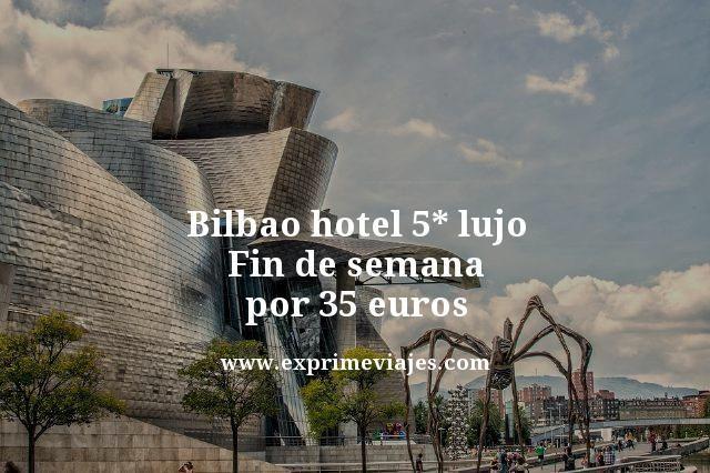 Bilbao hotel 5 estrellas lujo fin de semana por 35 euros