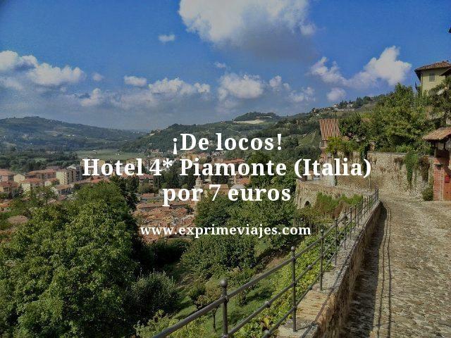 ¡DE LOCOS! HOTEL 4* PIAMONTE (ITALIA) POR 7EUROS
