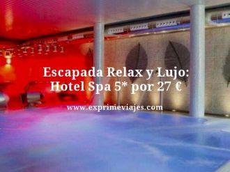 Escapada-Relax-y-Lujo-Hotel-Spa-5-estrellas-por-27-euros