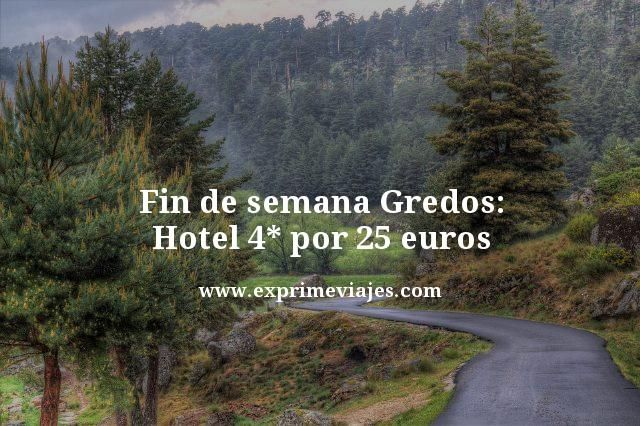 fin de semana gredos hotel 4 estrellas por 25 euros