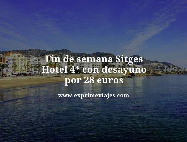 FIN DE SEMANA SITGES: HOTEL 4* CON DESAYUNO POR 28EUROS