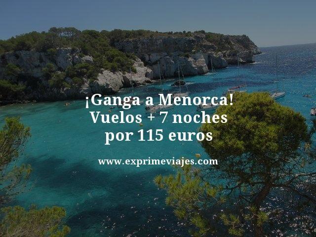 MENORCA: VUELOS + 7 NOCHES POR 115EUROS