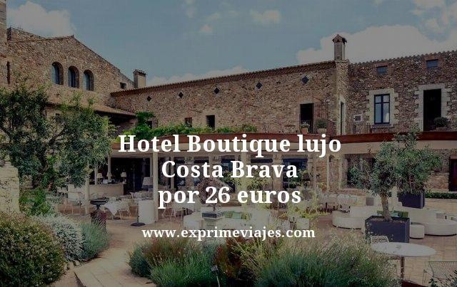 HOTEL BOUTIQUE LUJO COSTA BRAVA POR 26EUROS