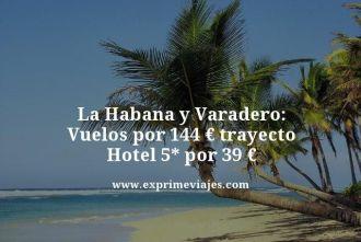 La-Habana-y-Varadero-Vuelos-por-144-euros-trayecto-Hotel-5-estrellas-por-39-euros