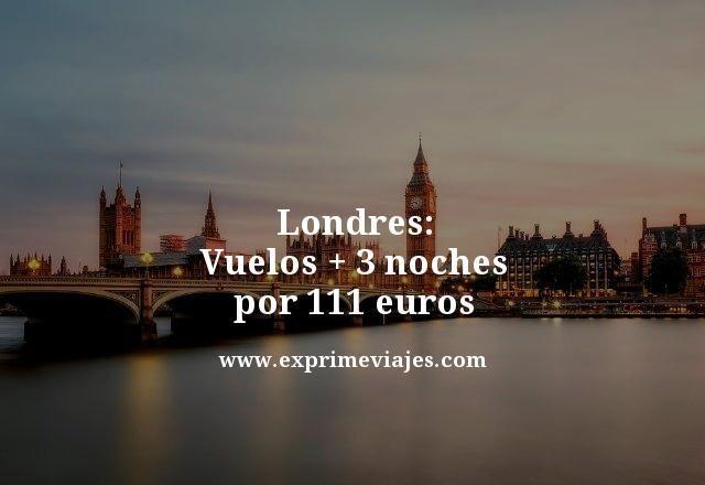 londres vuelos mas 3 noches por 111 euros