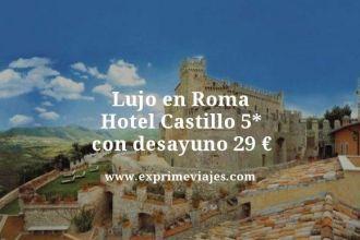 lujo en roma hotel castillo 5 estrellas con desayuno 29 euros