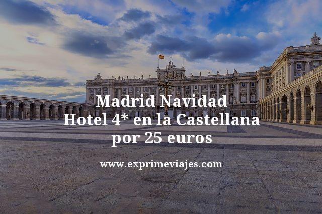madrid navidad hotel 4 estrellas en la castellana por 25 euros