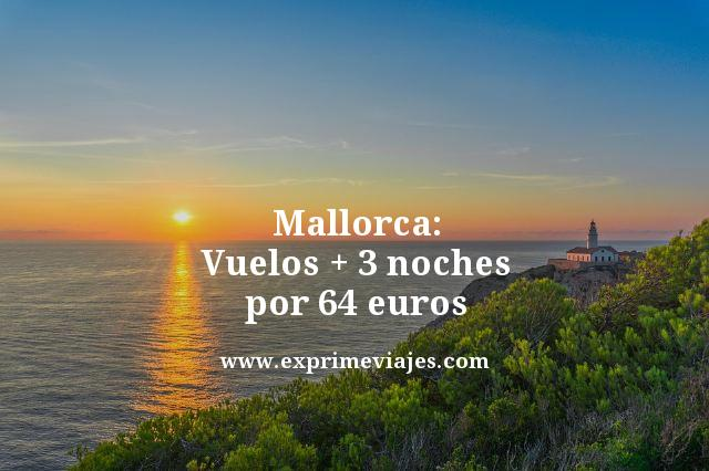 mallorca vuelos mas 3 noches por 64 euros